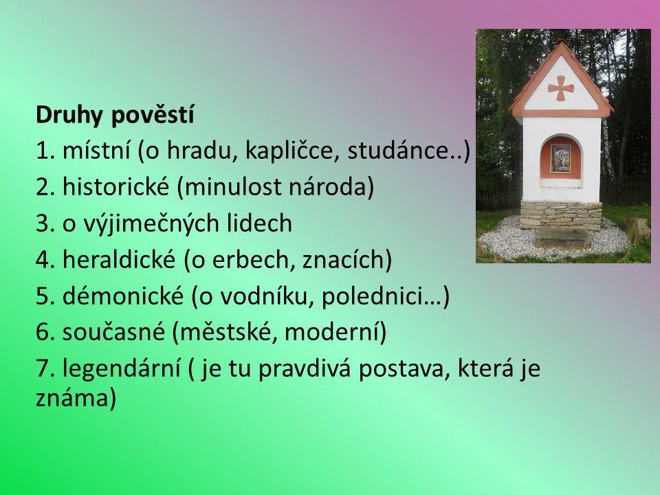 Druhy pověstí 1. místní (o hradu, kapličce, studánce..) 2.