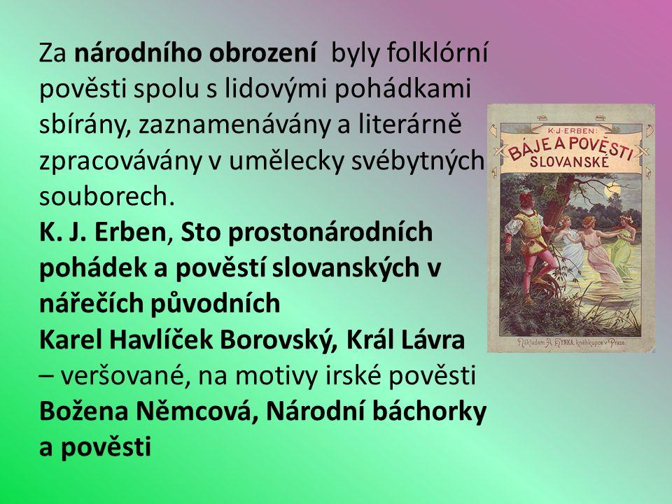 Za národního obrození byly folklórní pověsti spolu s lidovými pohádkami sbírány, zaznamenávány a literárně zpracovávány v umělecky svébytných souborech.