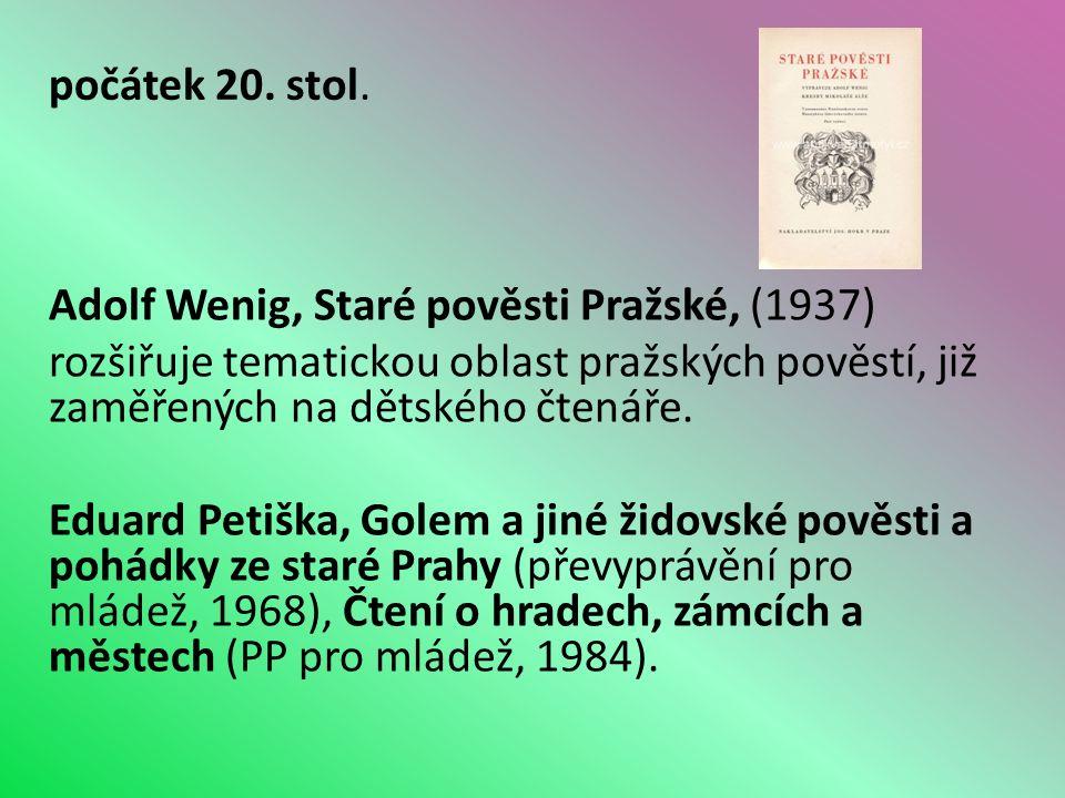 Adolf Wenig, Staré pověsti Pražské, (1937) rozšiřuje tematickou oblast pražských pověstí, již zaměřených na dětského čtenáře.