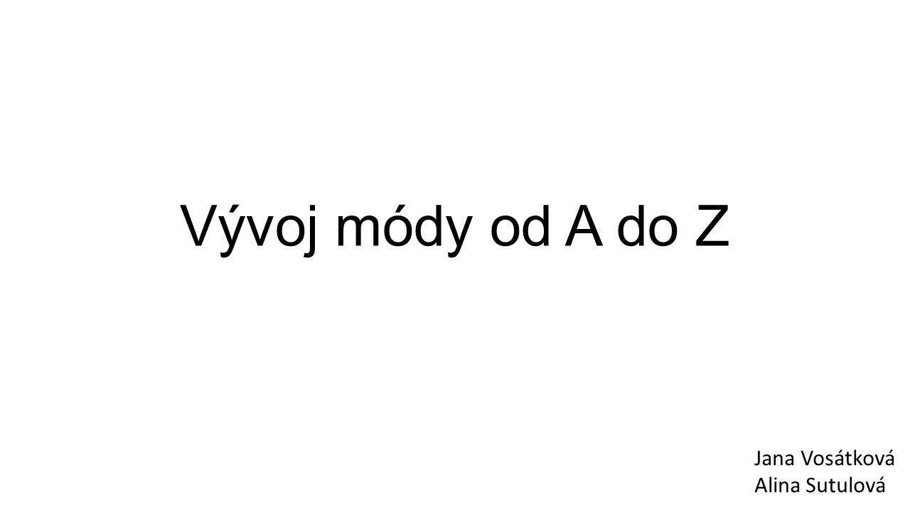 Vývoj módy od A do Z Jana Vosátková Alina Sutulová
