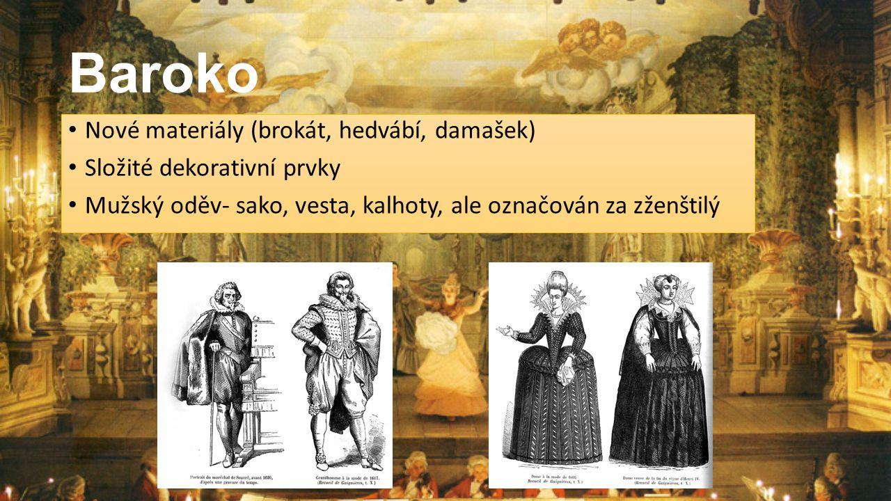 Baroko Nové materiály (brokát, hedvábí, damašek) Složité dekorativní prvky Mužský oděv- sako, vesta, kalhoty, ale označován za zženštilý