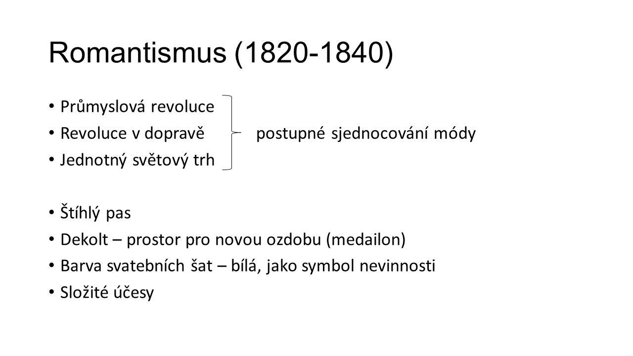 Romantismus (1820-1840) Průmyslová revoluce Revoluce v dopravě postupné sjednocování módy Jednotný světový trh Štíhlý pas Dekolt – prostor pro novou o