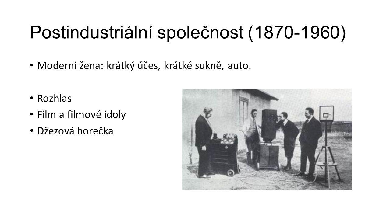 Postindustriální společnost (1870-1960) Moderní žena: krátký účes, krátké sukně, auto. Rozhlas Film a filmové idoly Džezová horečka