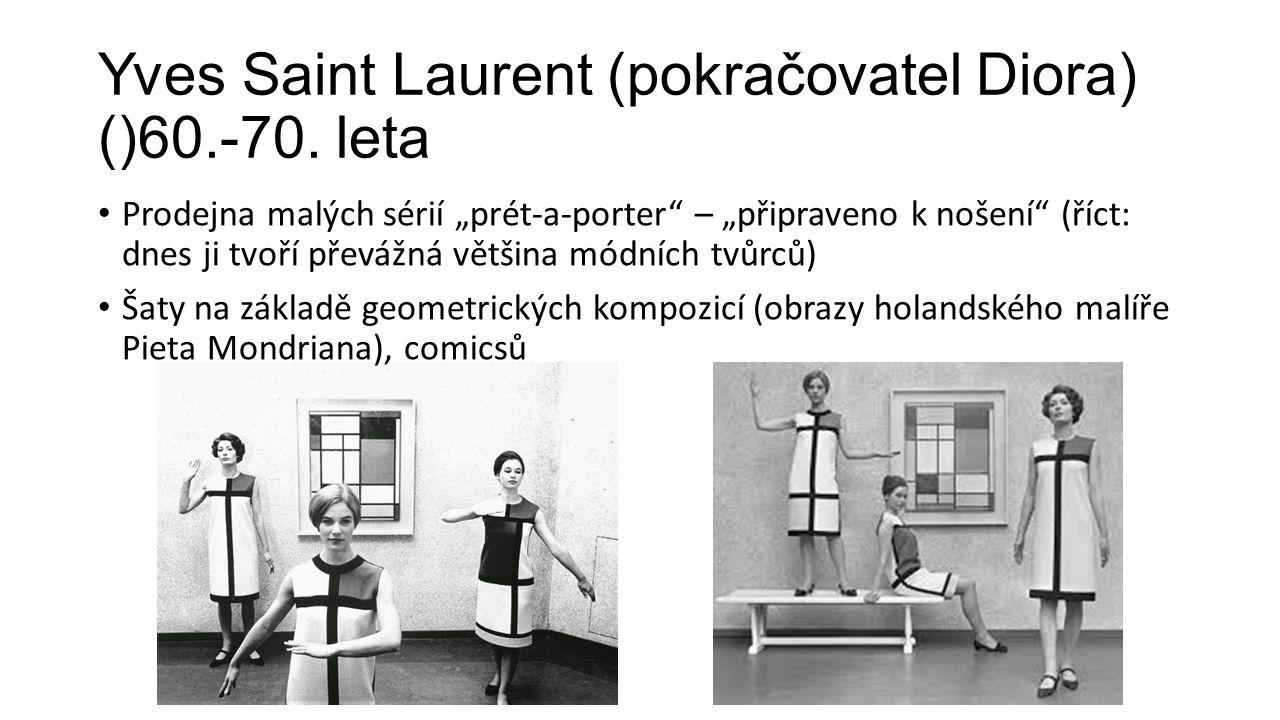 """Yves Saint Laurent (pokračovatel Diora) ()60.-70. leta Prodejna malých sérií """"prét-a-porter"""" – """"připraveno k nošení"""" (říct: dnes ji tvoří převážná vět"""