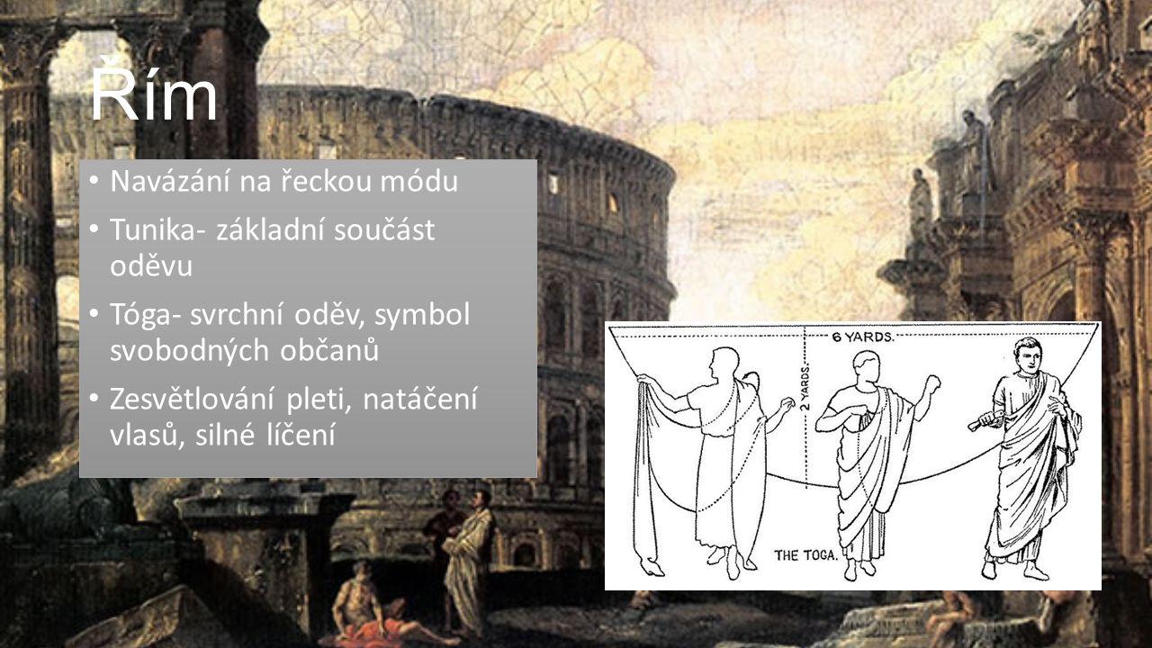 Řím Navázání na řeckou módu Tunika- základní součást oděvu Tóga- svrchní oděv, symbol svobodných občanů Zesvětlování pleti, natáčení vlasů, silné líče