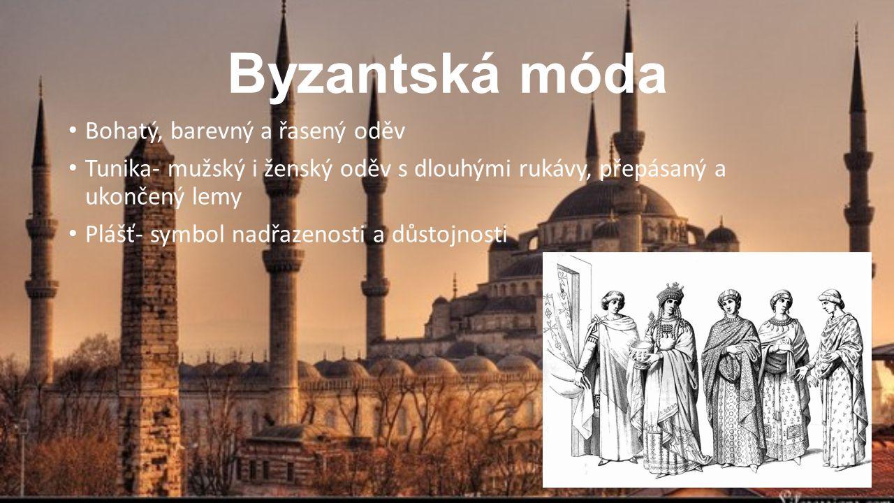 Byzantská móda Bohatý, barevný a řasený oděv Tunika- mužský i ženský oděv s dlouhými rukávy, přepásaný a ukončený lemy Plášť- symbol nadřazenosti a dů