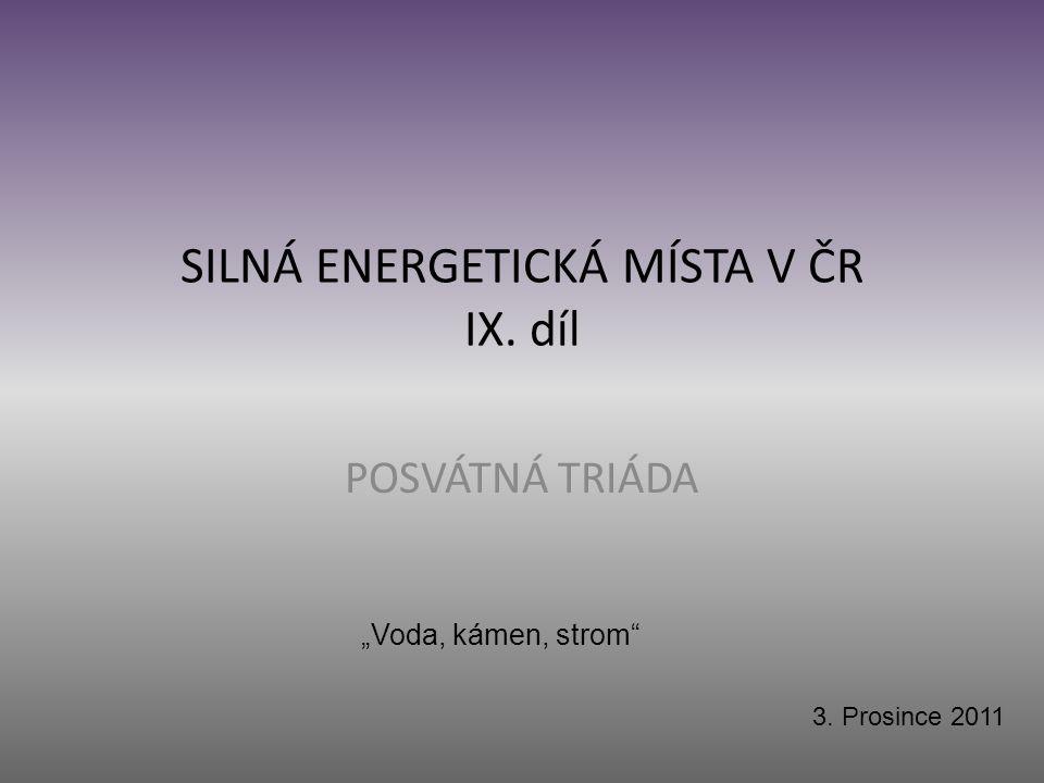 """SILNÁ ENERGETICKÁ MÍSTA V ČR IX. díl POSVÁTNÁ TRIÁDA 3. Prosince 2011 """"Voda, kámen, strom"""""""