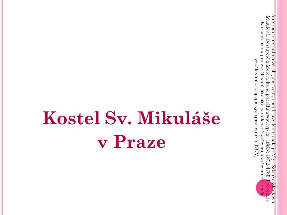 Kostel Sv. Mikuláše v Praze Autorem materiálu a všech jeho částí, není-li uvedeno jinak, je Mgr.