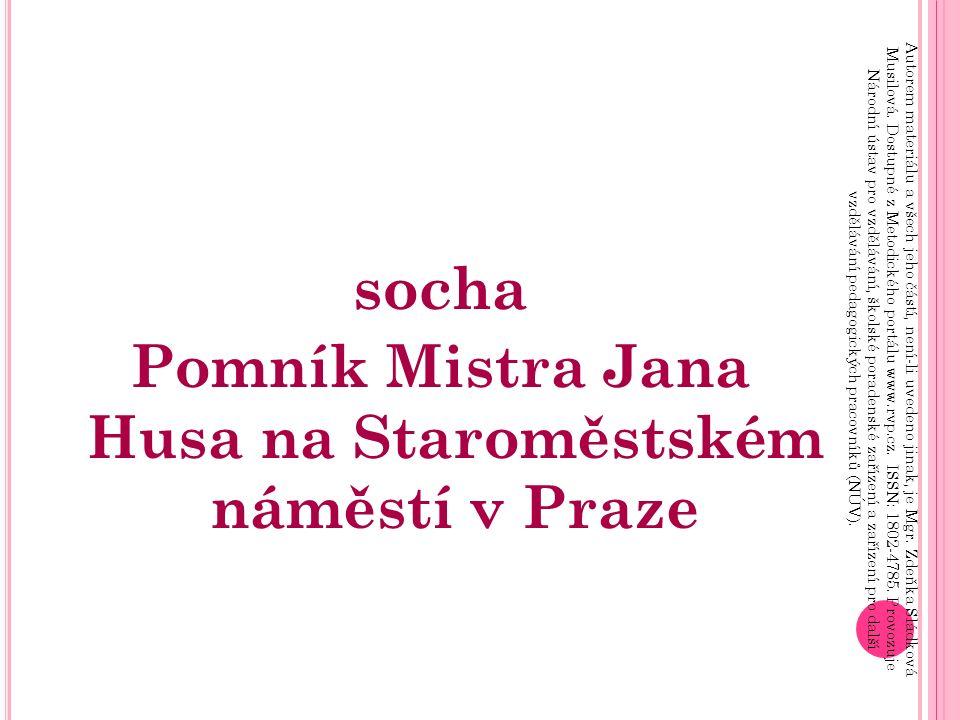 socha Pomník Mistra Jana Husa na Staroměstském náměstí v Praze Autorem materiálu a všech jeho částí, není-li uvedeno jinak, je Mgr.