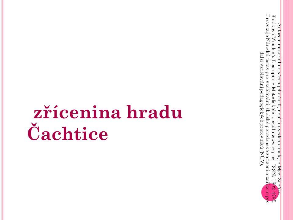 zřícenina hradu Čachtice Autorem materiálu a všech jeho částí, není-li uvedeno jinak, je Mgr.