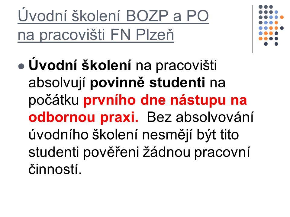 Úvodní školení BOZP a PO na pracovišti FN Plzeň Úvodní školení na pracovišti absolvují povinně studenti na počátku prvního dne nástupu na odbornou praxi.