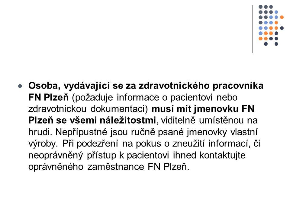 Osoba, vydávající se za zdravotnického pracovníka FN Plzeň (požaduje informace o pacientovi nebo zdravotnickou dokumentaci) musí mít jmenovku FN Plzeň se všemi náležitostmi, viditelně umístěnou na hrudi.