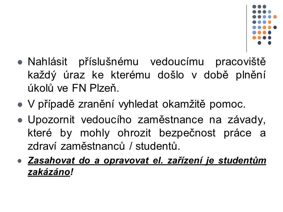 Nahlásit příslušnému vedoucímu pracoviště každý úraz ke kterému došlo v době plnění úkolů ve FN Plzeň.
