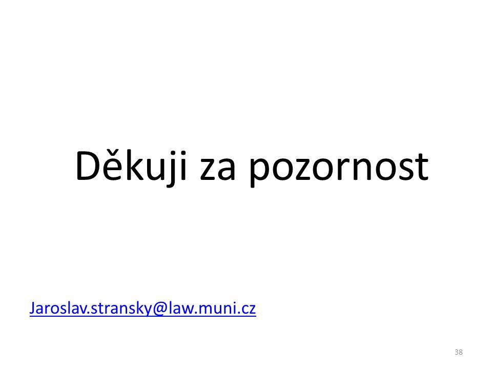 Děkuji za pozornost Jaroslav.stransky@law.muni.cz 38