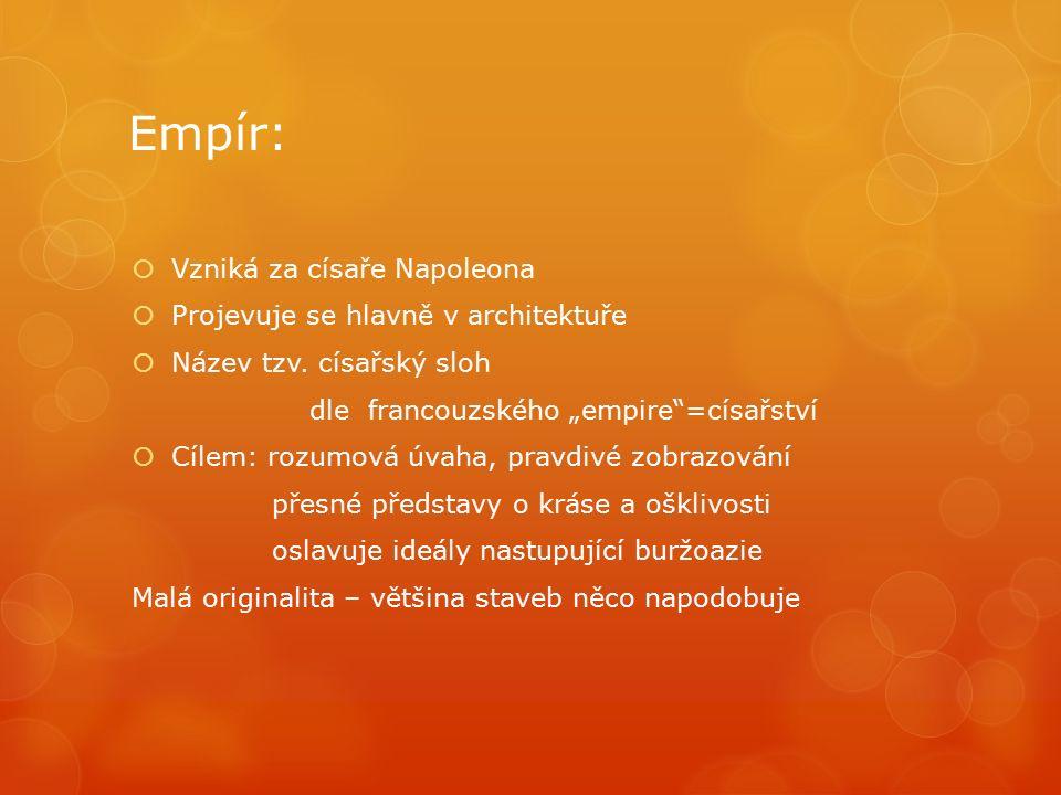 Empír:  Vzniká za císaře Napoleona  Projevuje se hlavně v architektuře  Název tzv.