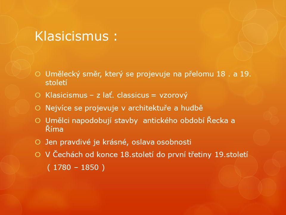 Klasicismus :  Umělecký směr, který se projevuje na přelomu 18.