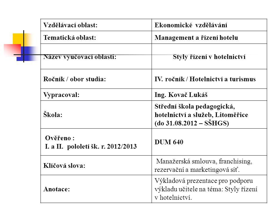 Vzdělávací oblast:Ekonomické vzdělávání Tematická oblast:Management a řízení hotelu Název vyučovací oblasti:Styly řízení v hotelnictví Ročník / obor studia:IV.