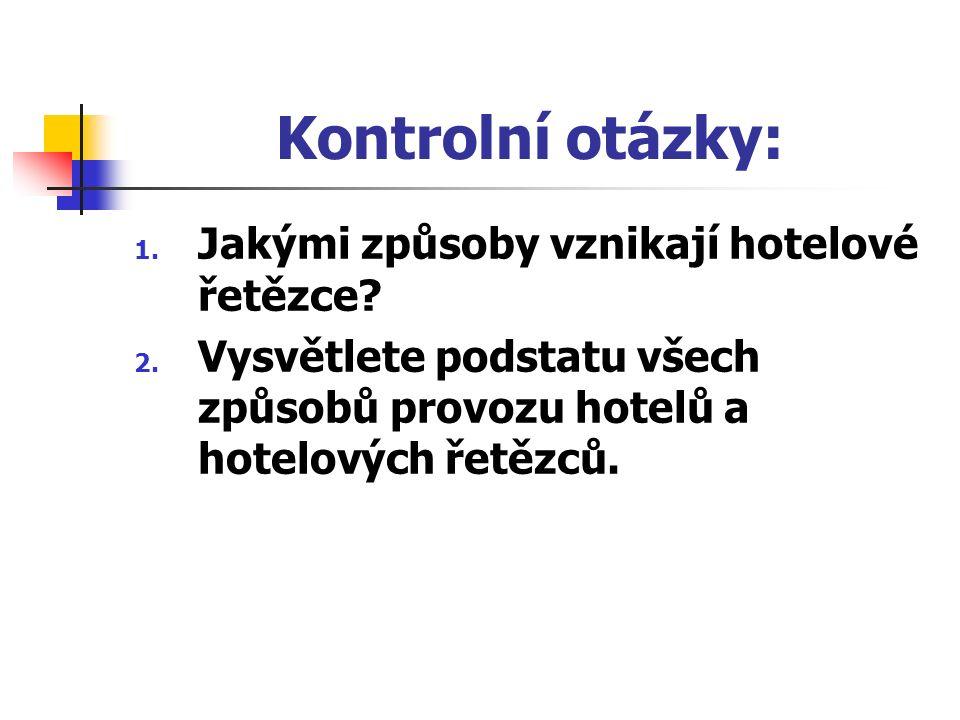 Kontrolní otázky: 1. Jakými způsoby vznikají hotelové řetězce.