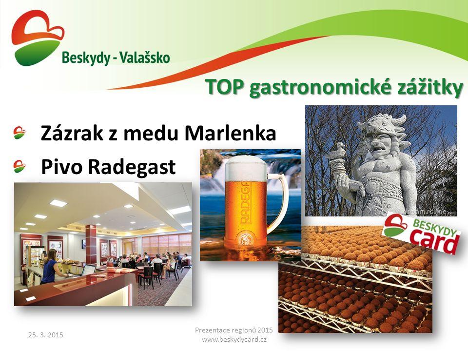 Zázrak z medu Marlenka Pivo Radegast 25. 3. 2015 Prezentace regionů 2015 www.beskydycard.cz TOP gastronomické zážitky