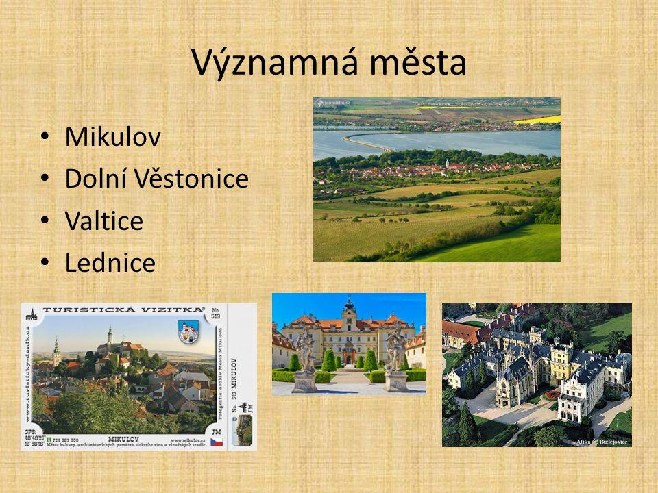 Významná města Mikulov Dolní Věstonice Valtice Lednice