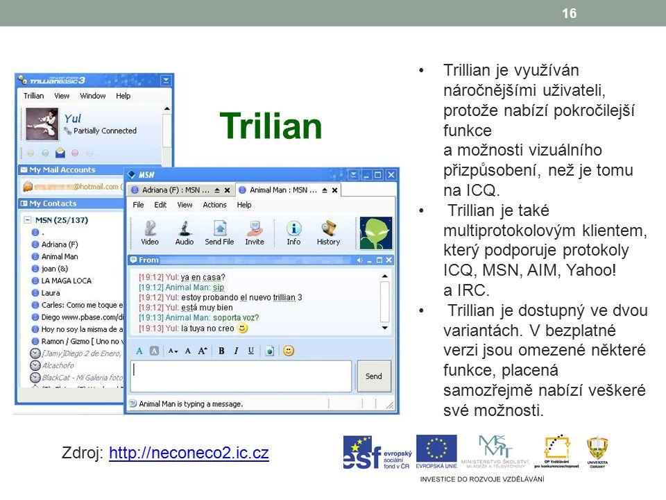 16 Trilian Trillian je využíván náročnějšími uživateli, protože nabízí pokročilejší funkce a možnosti vizuálního přizpůsobení, než je tomu na ICQ.