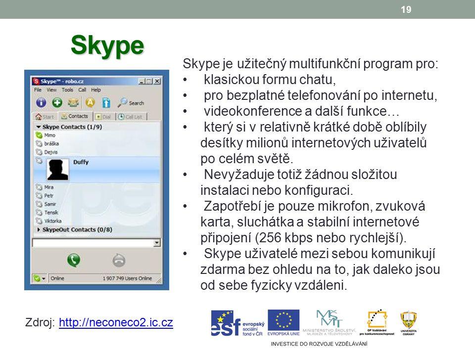19 Skype Skype je užitečný multifunkční program pro: klasickou formu chatu, pro bezplatné telefonování po internetu, videokonference a další funkce… který si v relativně krátké době oblíbily desítky milionů internetových uživatelů po celém světě.