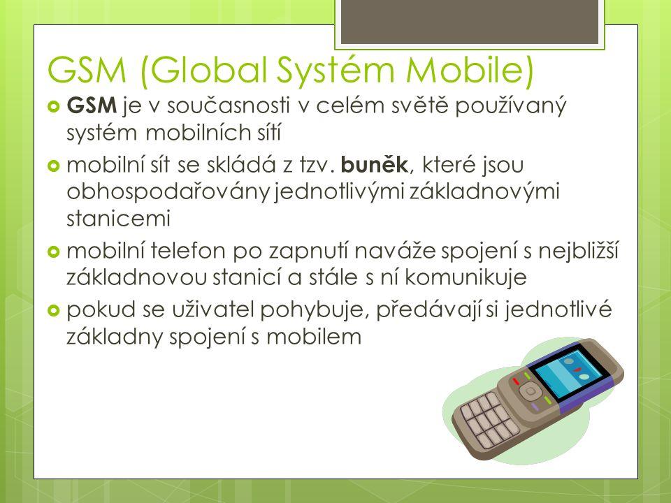 GSM (Global Systém Mobile)  GSM je v současnosti v celém světě používaný systém mobilních sítí  mobilní sít se skládá z tzv.