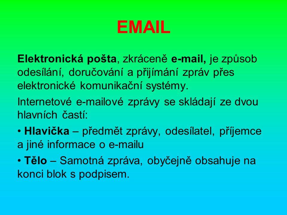 EMAIL Hlavičky obvykle obsahují alespoň 4 pole: Od (From): e-mailová adresa (popř.