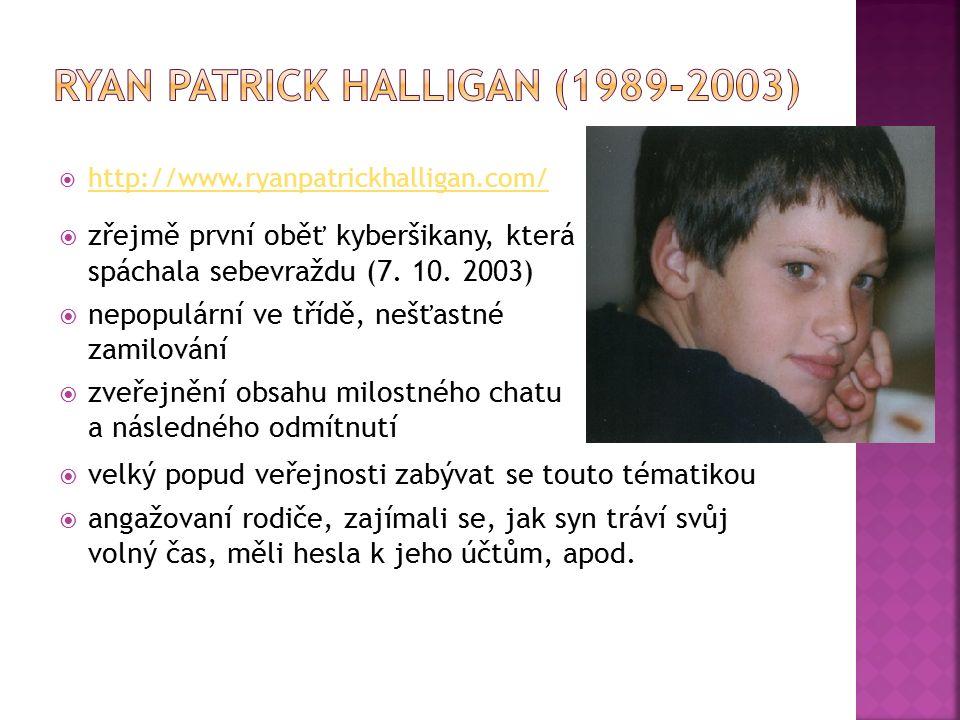  http://www.ryanpatrickhalligan.com/ http://www.ryanpatrickhalligan.com/  zřejmě první oběť kyberšikany, která spáchala sebevraždu (7.