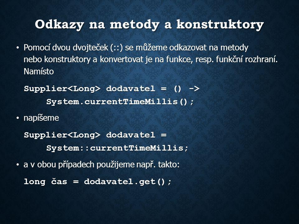Odkazy na metody a konstruktory Pomocí dvou dvojteček (::) se můžeme odkazovat na metody nebo konstruktory a konvertovat je na funkce, resp.