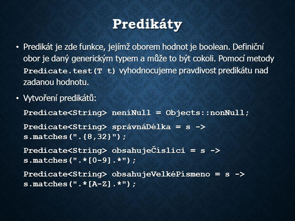 Predikáty Predikát je zde funkce, jejímž oborem hodnot je boolean.