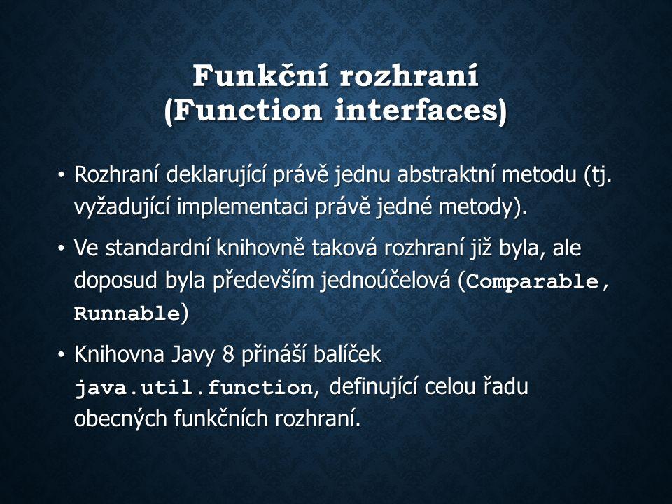 Funkční rozhraní (Function interfaces) Rozhraní deklarující právě jednu abstraktní metodu (tj.