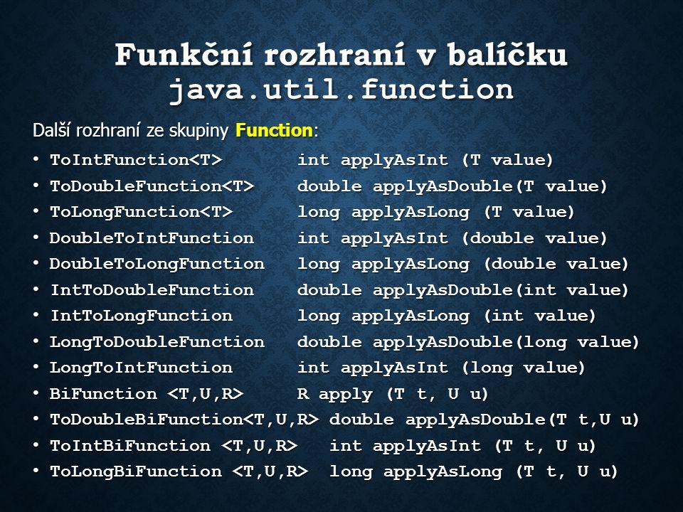 Funkční rozhraní Function z balíčku java.util.function Přehled metod: Přehled metod: Modifikátor a typMetoda a popis default Function compose(Function before) Vrátí složenou funkci, která na svůj vstup nejprve aplikuje funkci before a pak aplikuje na výsledek funkci předanou jako argument.