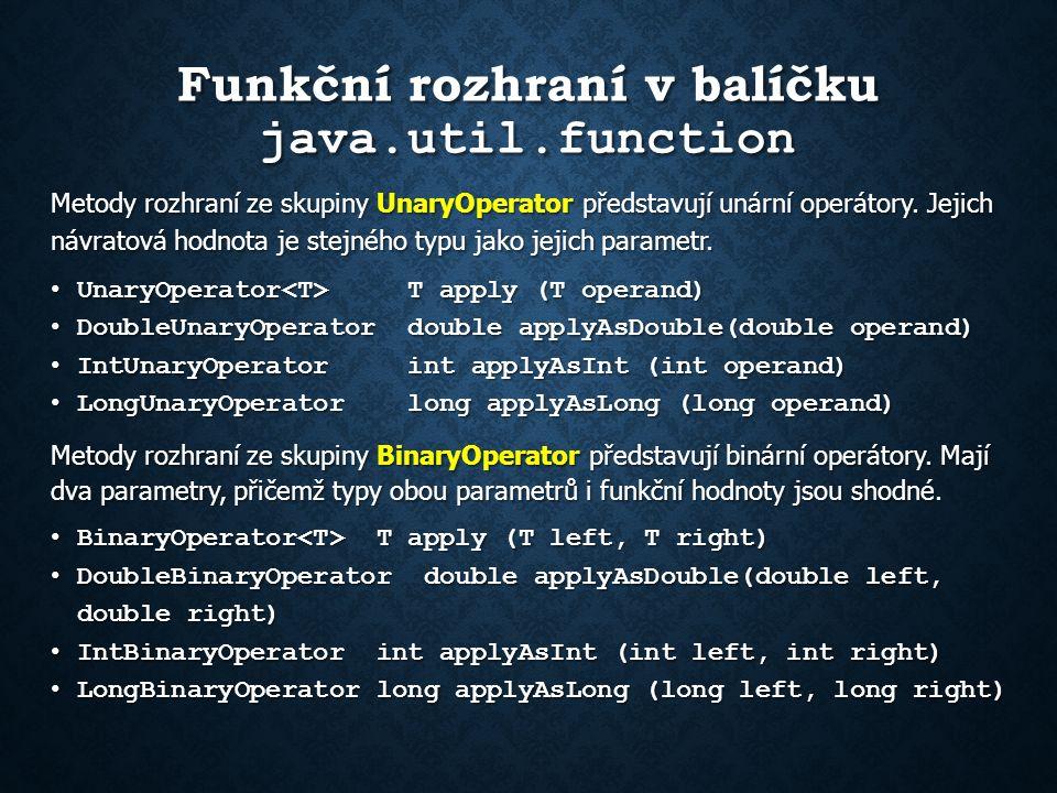 Funkční rozhraní v balíčku java.util.function Metody rozhraní ze skupiny UnaryOperator představují unární operátory.
