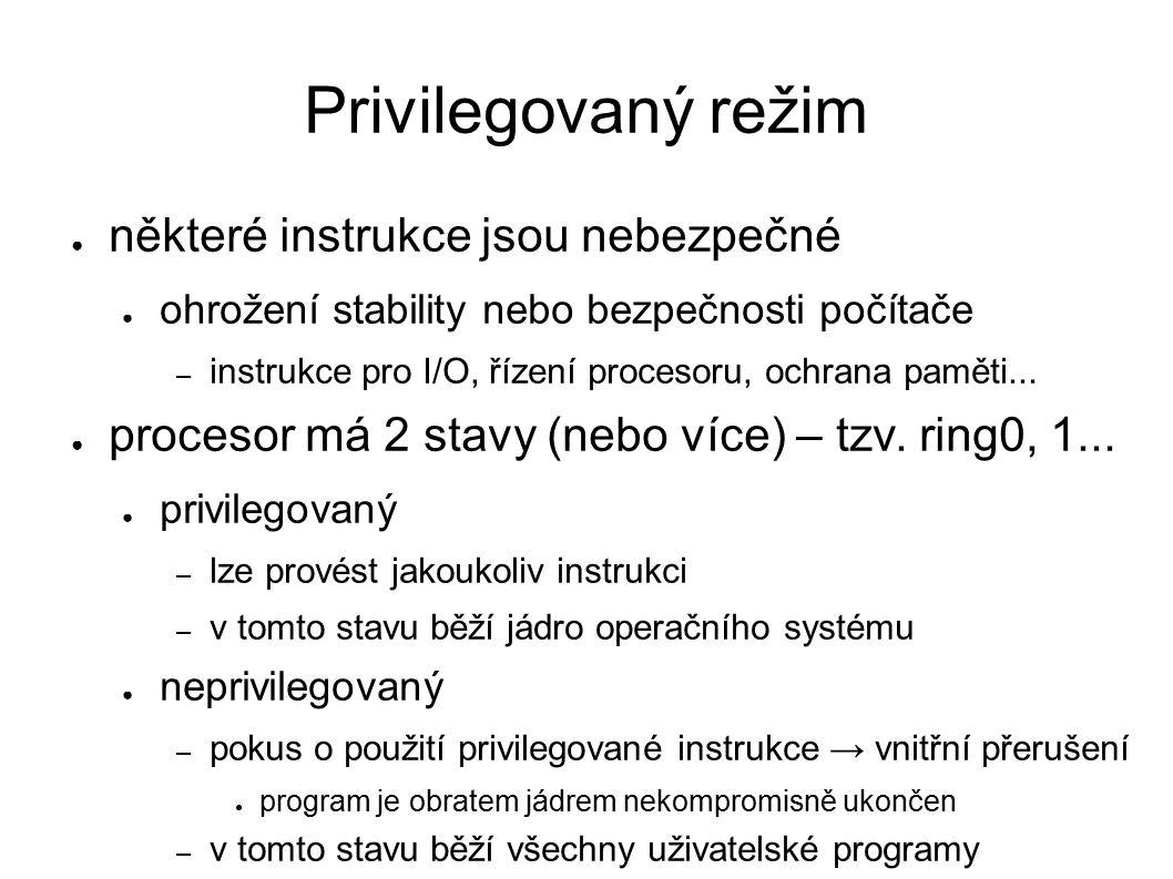 Privilegovaný režim ● některé instrukce jsou nebezpečné ● ohrožení stability nebo bezpečnosti počítače – instrukce pro I/O, řízení procesoru, ochrana paměti...