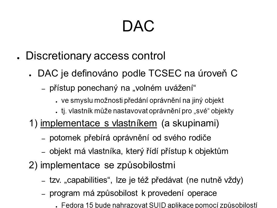 """DAC ● Discretionary access control ● DAC je definováno podle TCSEC na úroveň C – přístup ponechaný na """"volném uvážení ● ve smyslu možnosti předání oprávnění na jiný objekt ● tj."""