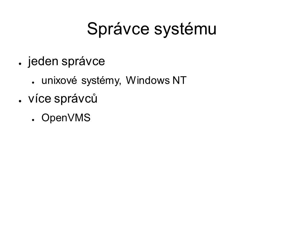 Správce systému ● jeden správce ● unixové systémy, Windows NT ● více správců ● OpenVMS