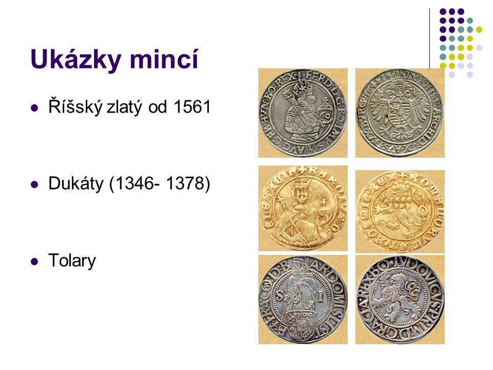 Ukázky mincí Říšský zlatý od 1561 Dukáty (1346- 1378) Tolary