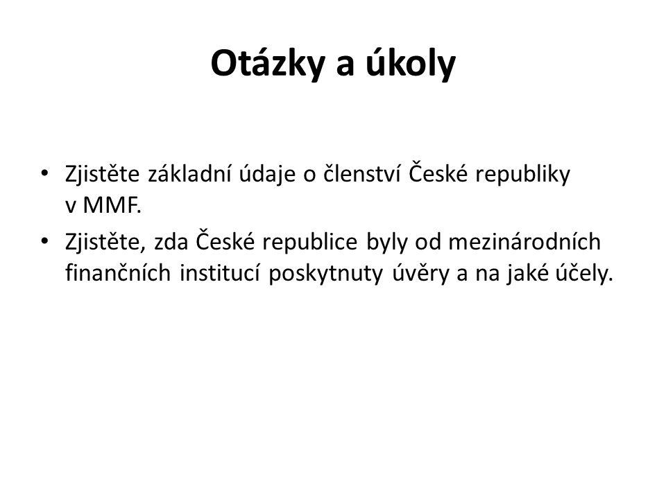Otázky a úkoly Zjistěte základní údaje o členství České republiky v MMF.