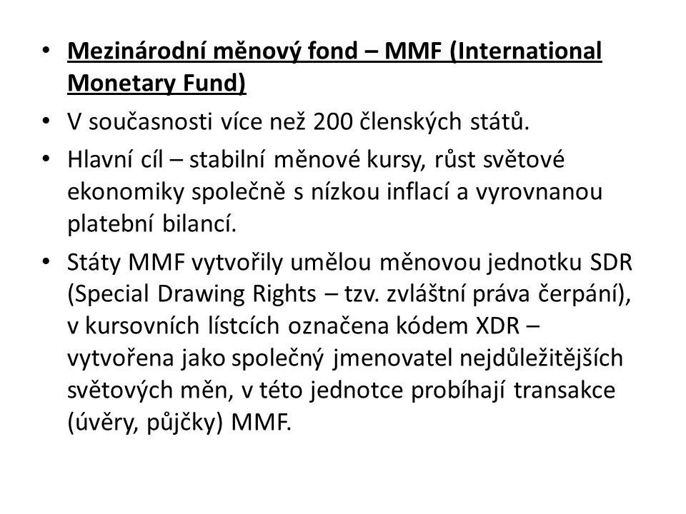 Mezinárodní měnový fond – MMF (International Monetary Fund) V současnosti více než 200 členských států.