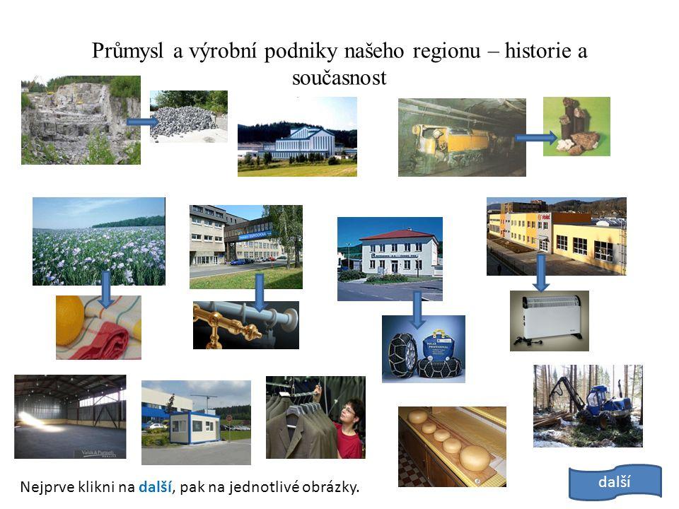 Průmysl a výrobní podniky našeho regionu – historie a současnost další Nejprve klikni na další, pak na jednotlivé obrázky.