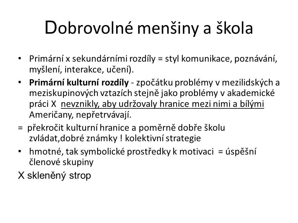 D obrovolné menšiny a škola Primární x sekundárními rozdíly = styl komunikace, poznávání, myšlení, interakce, učení).