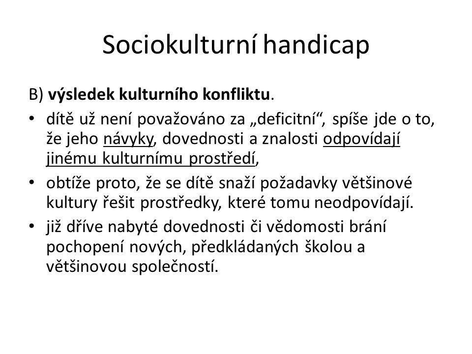 Sociokulturní handicap B) výsledek kulturního konfliktu.