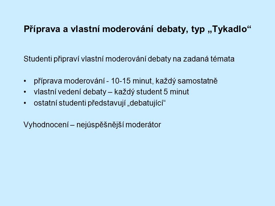 """Příprava a vlastní moderování debaty, typ """"Tykadlo"""" Studenti připraví vlastní moderování debaty na zadaná témata příprava moderování - 10-15 minut, ka"""