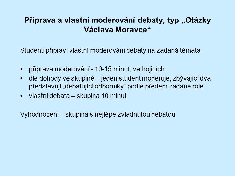 """Příprava a vlastní moderování debaty, typ """"Otázky Václava Moravce"""" Studenti připraví vlastní moderování debaty na zadaná témata příprava moderování -"""