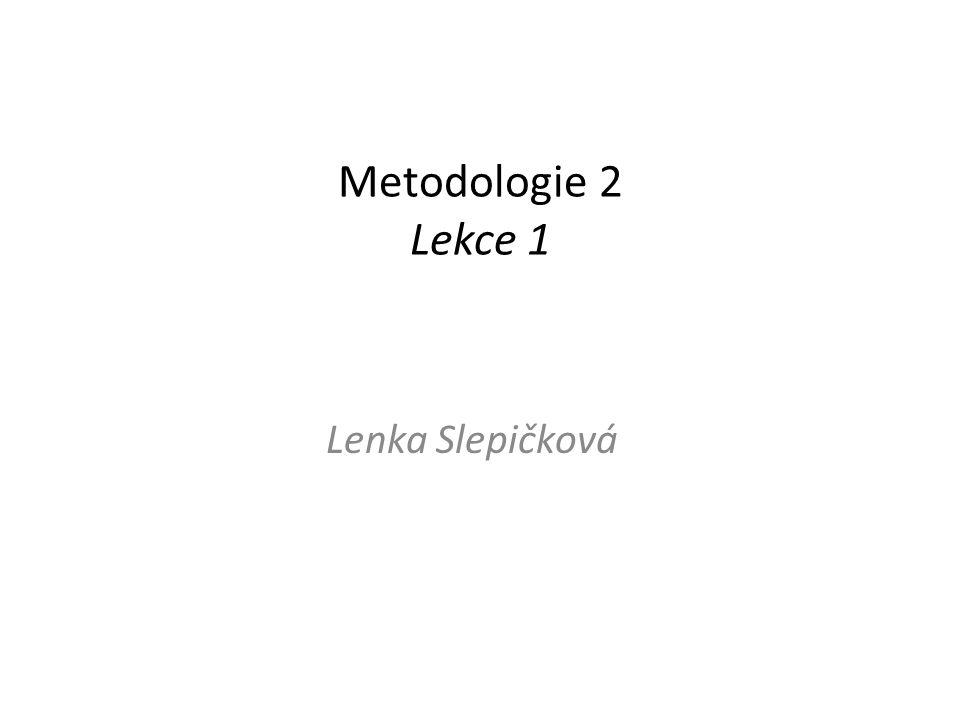 Metodologie 2 Lekce 1 Lenka Slepičková