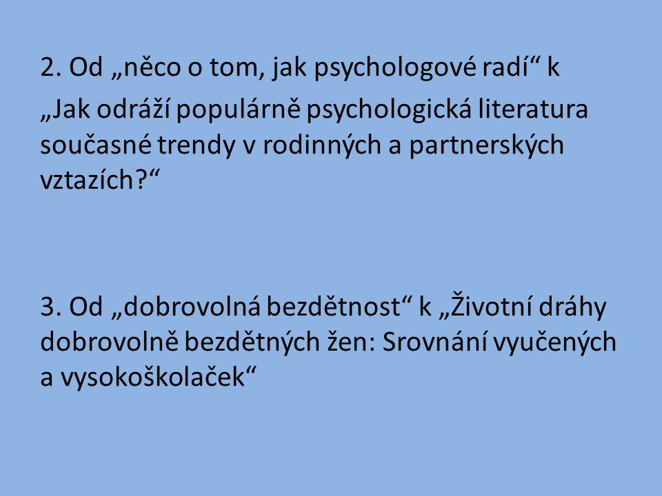 """2. Od """"něco o tom, jak psychologové radí"""" k """"Jak odráží populárně psychologická literatura současné trendy v rodinných a partnerských vztazích?"""" 3. Od"""
