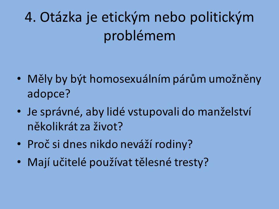 4. Otázka je etickým nebo politickým problémem Měly by být homosexuálním párům umožněny adopce.