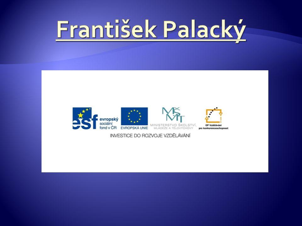 1) František Palacký je považován za zakladatele čeho.