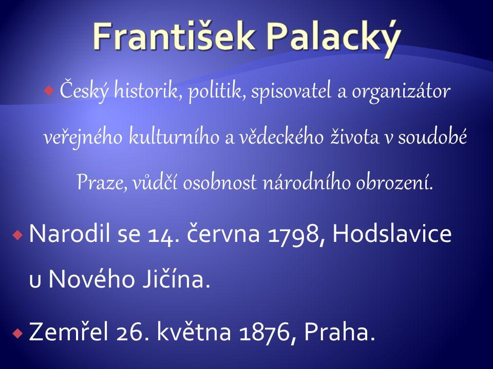  Český historik, politik, spisovatel a organizátor veřejného kulturního a vědeckého života v soudobé Praze, vůdčí osobnost národního obrození.